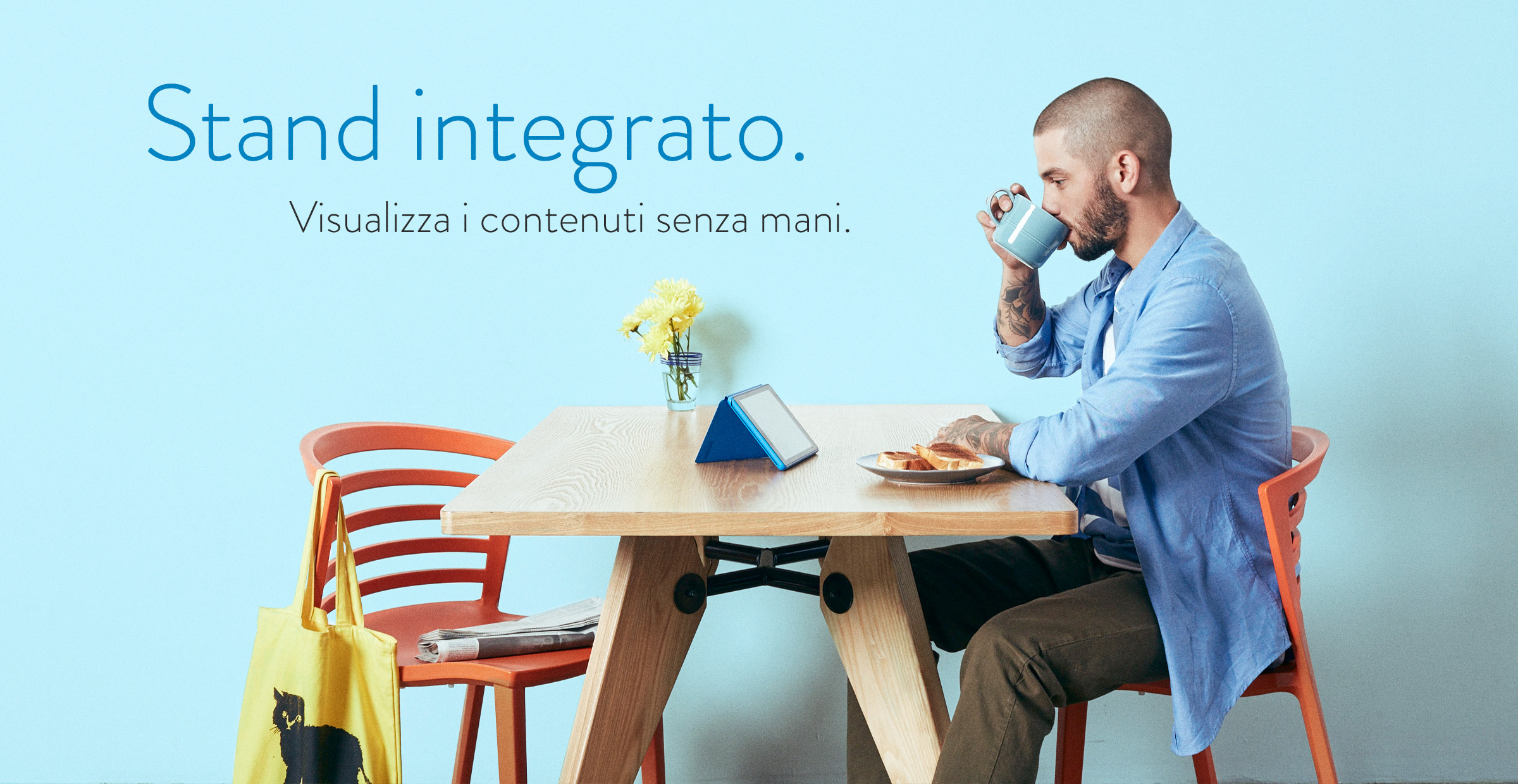 Stand integrato. Visualizza i contenuti senza mani.