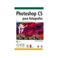Photoshop CS para Fotografos/ Adobe Photoshop Cs for Photographers: Una guia creativa para los profesionales de la imagen / A creative guide for imaging professionals