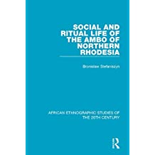 Social and Ritual Life of the Ambo of Northern Rhodesia (African Ethnographic Studies of the 20th Century Book 63) (English Edition)