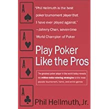 Play Poker Like the Pros: The greatest poker player in the world today reveals his million-dollar-winning strategies to the most popular tournament, home ... (Harperresource Book) (English Edition)