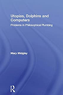 Utopias, Dolphins and Computers: Problems in Philosophical Plumbing (English Edition)