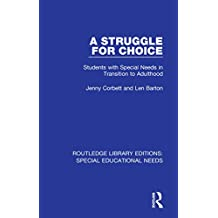 A Struggle for Choice: Students with Special Needs in Transition to Adulthood (Routledge Library Editions: Special Educational Needs Book 8) (English Edition)