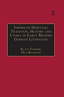 Imperiled Heritage: Tradition, History and Utopia in Early Modern German Literature: Selected Essays by Klaus Garber (Studies in European Cultural Transition Book 5) (English Edition)