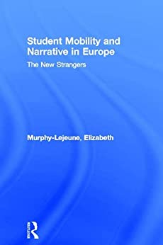 """""""Student Mobility and Narrative in Europe: The New Strangers (Routledge Studies in Anthropology) (English Edition)"""",作者:[Murphy-Lejeune, Elizabeth]"""