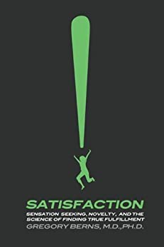 """""""Satisfaction: Sensation Seeking, Novelty, and the Science of Finding True Fulfillment (English Edition)"""",作者:[Berns, Gregory]"""