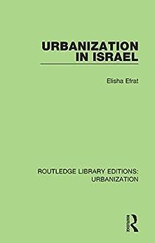 """Urbanization in Israel (Routledge Library Editions: Urbanization Book 3) (English Edition)"",作者:[Efrat, Elisha]"