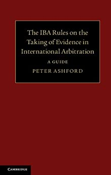 """""""The IBA Rules on the Taking of Evidence in International Arbitration: A Guide (English Edition)"""",作者:[Peter Ashford]"""