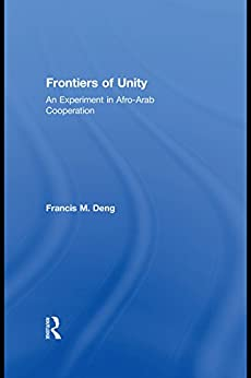 """""""Frontiers Of Unity: An Experiment in Afro-Arab Cooperation (English Edition)"""",作者:[Francis Deng]"""