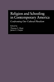 """""""Religion and Schooling in Contemporary America: Confronting Our Cultural Pluralism (Source Books on Education Book 50) (English Edition)"""",作者:[Hunt, Thomas C., Carper, James C.]"""