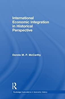 """""""International Economic Integration in Historical Perspective (Routledge Explorations in Economic History) (English Edition)"""",作者:[McCarthy, Dennis Patrick]"""
