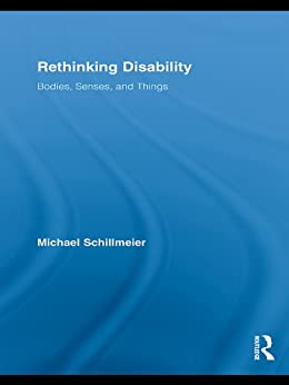 """Rethinking Disability: Bodies, Senses, and Things (Routledge Studies in Science, Technology and Society Book 11) (English Edition)"",作者:[Michael Schillmeier]"