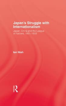 """""""Japans Struggle With Internation: Japan, China and the League of Nations, 1931-1933 (English Edition)"""",作者:[Nish]"""