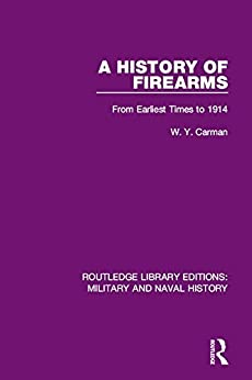 """""""A History of Firearms: From Earliest Times to 1914 (Routledge Library Editions: Military and Naval History Book 7) (English Edition)"""",作者:[Carman, W. Y.]"""