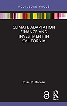 """""""Climate Adaptation Finance and Investment in California (Routledge Focus on Environment and Sustainability) (English Edition)"""",作者:[Jesse M. Keenan]"""
