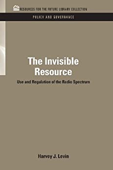 """The Invisible Resource: Use and Regulation of the Radio Spectrum (RFF Policy and Governance Set Book 7) (English Edition)"",作者:[Levin,  Harvey J.]"