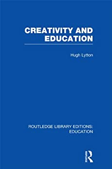 """Creativity and Education (Routledge Library Editions: Education) (English Edition)"",作者:[Lytton, Hugh]"