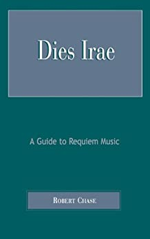"""Dies Irae: A Guide to Requiem Music (English Edition)"",作者:[Chase, Robert]"