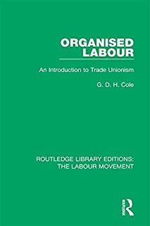 Organised Labour: An Introduction to Trade Unionism (Routledge Library Editions: The Labour Movement Book 10) (English Edi...