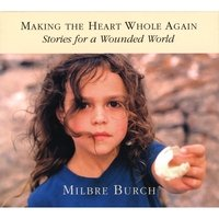 Making the Heart Whole Again: Stories for a Wounded World