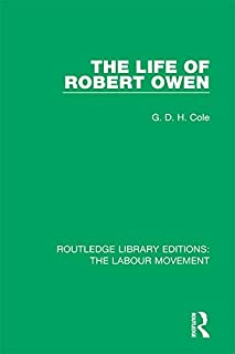 The Life of Robert Owen (Routledge Library Editions: The Labour Movement Book 11) (English Edition)