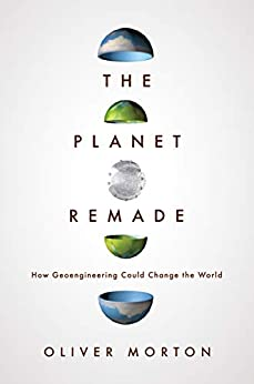 """""""The Planet Remade: How Geoengineering Could Change the World (English Edition)"""",作者:[Morton, Oliver]"""