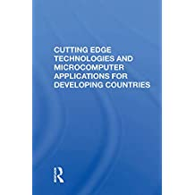 Cutting Edge Technologies And Microcomputer Applications For Developing Countries (English Edition)