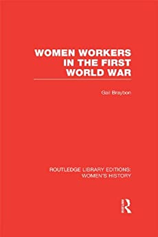"""""""Women Workers in the First World War (Routledge Library Editions: Women's History) (English Edition)"""",作者:[Braybon, Gail]"""