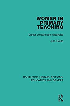 """Women in Primary Teaching: Career Contexts and Strategies (Routledge Library Editions: Education and Gender Book 6) (English Edition)"",作者:[Evetts, Julia]"