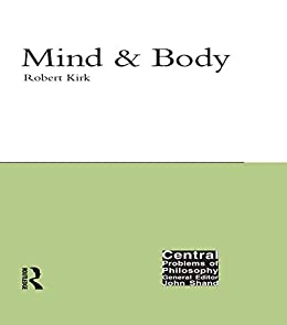 """Mind and Body (Central Problems of Philosophy) (English Edition)"",作者:[Robert Kirk]"