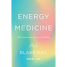 Energy Medicine: The Science and Mystery of Healing (English Edition)