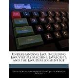 Understanding Java Including Java Virtual Machine, JavaScript, and the Java Development Kit