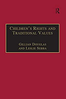 """""""Children's Rights and Traditional Values (Programme on International Rights of the Child) (English Edition)"""",作者:[Douglas, Gillian, Sebba, Leslie]"""