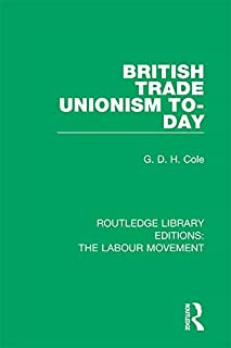 British Trade Unionism To-Day (Routledge Library Editions: The Labour Movement Book 6) (English Edition)