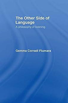 """The Other Side of Language: A Philosophy of Listening (English Edition)"",作者:[Fiumara, Gemma Corradi]"