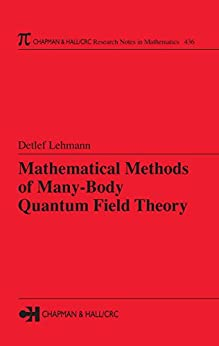 """""""Mathematical Methods of Many-Body Quantum Field Theory (Chapman & Hall/CRC Research Notes in Mathematics Series Book 436) (English Edition)"""",作者:[Lehmann, Detlef]"""