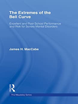 """The Extremes of the Bell Curve: Excellent and Poor School Performance and Risk for Severe Mental Disorders (Maudsley Series) (English Edition)"",作者:[MacCabe, James H.]"
