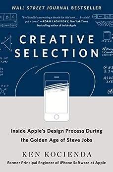 """Creative Selection: Inside Apple's Design Process During the Golden Age of Steve Jobs (English Edition)"",作者:[Kocienda, Ken]"
