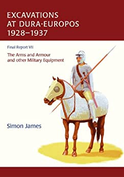 """The Excavations at Dura-Europos conducted by Yale University and the French Academy of Inscriptions and Letters 1928 to 1937. Final Report VII: The Arms ... other Military Equipment (English Edition)"",作者:[James, Simon]"