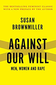 """""""Against Our Will: Men, Women and Rape (English Edition)"""",作者:[Brownmiller, Susan]"""