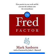 The Fred Factor: How passion in your work and life can turn the ordinary into the extraordinary (English Edition)