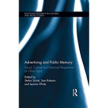 Advertising and Public Memory: Social, Cultural and Historical Perspectives on Ghost Signs (Routledge Research in Cultural and Media Studies Book 88) (English Edition)