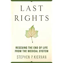 Last Rights: Rescuing the End of Life from the Medical System (English Edition)