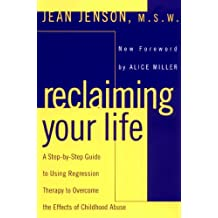 Reclaiming Your Life: A Step-by-Step Guide to Using Regression Therapy Overcome Effects Childhood Abus e (English Edition)