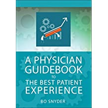 A Physician Guidebook to The Best Patient Experience (ACHE Management) (English Edition)