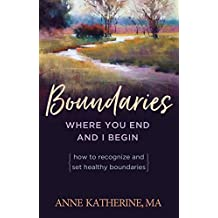 Boundaries Where You End And I Begin: How To Recognize And Set Healthy Boundaries (English Edition)