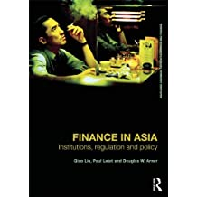 Finance in Asia: Institutions, Regulation and Policy (Routledge Advanced Texts in Economics and Finance Book 21) (English Edition)