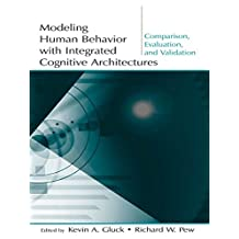 Modeling Human Behavior With Integrated Cognitive Architectures: Comparison, Evaluation, and Validation (English Edition)