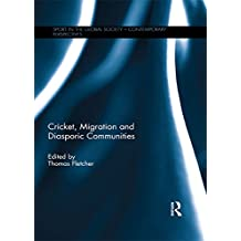 Cricket, Migration and Diasporic Communities (Sport in the Global Society – Contemporary Perspectives) (English Edition)