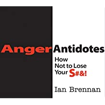 Anger Antidotes: How Not to Lose Your S#&! (English Edition)