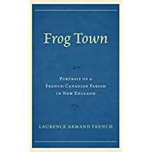 Frog Town: Portrait of a French Canadian Parish in New England (English Edition)